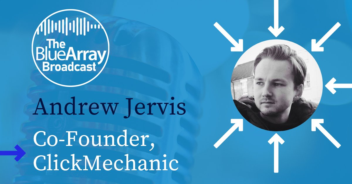 The Blue Array Broadcast Episode Two – Andrew Jervis, Co-Founder of ClickMechanic